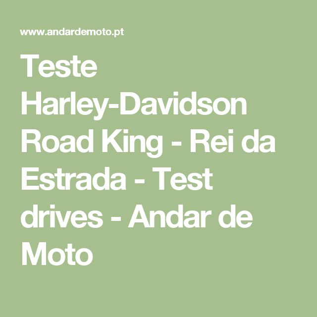 Teste Harley-Davidson Road King - Rei da Estrada - Test drives - Andar de Moto