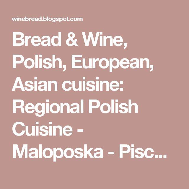 Bread & Wine, Polish, European, Asian cuisine: Regional Polish Cuisine - Maloposka - Pischinger