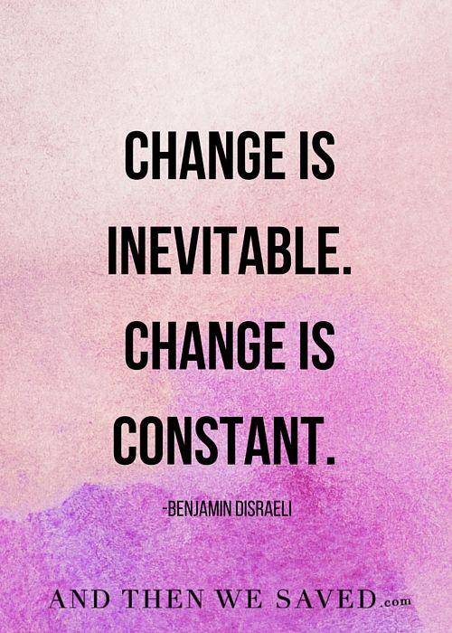 """Change is inevitable. Change is constant."" - Benjamin Disraeli | AndThenWeSaved.com"