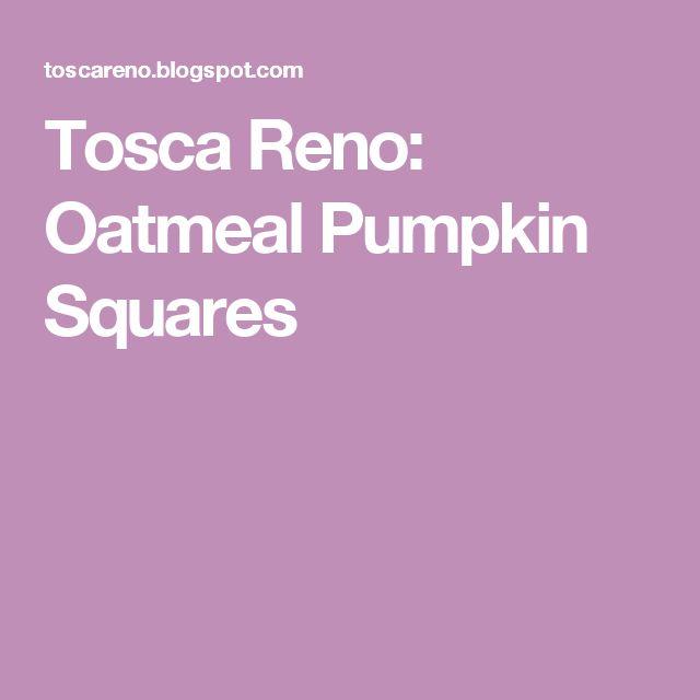 Tosca Reno: Oatmeal Pumpkin Squares