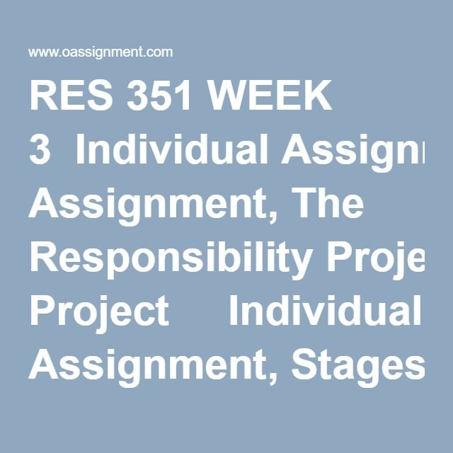 RES 351 WEEK 3  Individual Assignment, The Responsibility Project    Individual Assignment, Stages of Research Process  RES 351 Week 3 Individual Assignment, BE4-1, P4-2A, P4-3A  Individual Assignment, Understanding Business Research Terms and Concepts, Part 1  Team Assignment, Preparing to Conduct Business Research Part 1  Weekly Summary  Discussion Question 1, 2 and 3