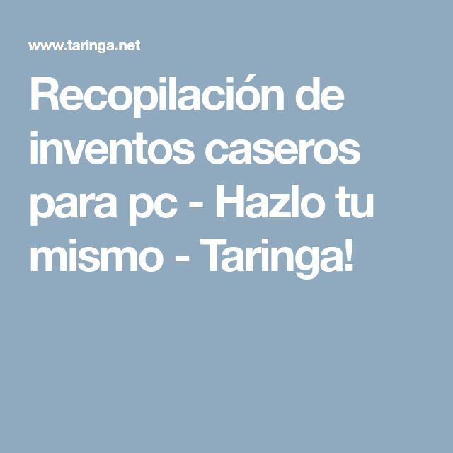 Recopilación de inventos caseros para pc - Hazlo tu mismo - Taringa!