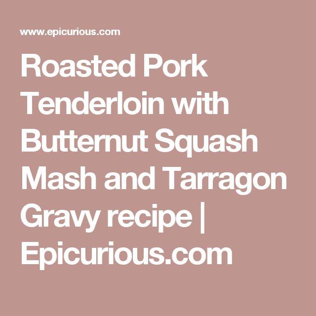 Roasted Pork Tenderloin with Butternut Squash Mash and Tarragon Gravy ...