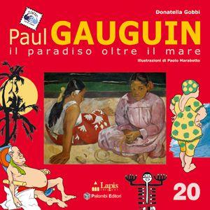GAUGUIN. Il paradiso oltre il mare. Di Donatella Gobbi. Illustrazioni di Paolo Marabotto. Libro con attività. Dai 7 anni.