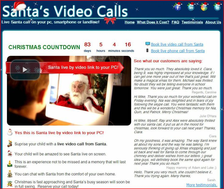 Talk to Santa, live chat with Santa on your PC, tablet or phone by video link. Santa's Video Calls invities you to share the magic of Christmas with your family and friends with a live interactive video call from Santa Claus. An excellent gift idea for the holiday season. All you need is a computer, web cam, internet access and Skype. Your children can have a chat with Santa Claus in the comfort of your own home. It's easy to book, personalized and inexpensive!