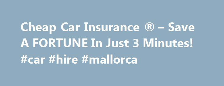Cheap Car Insurance ® – Save A FORTUNE In Just 3 Minutes! #car #hire #mallorca http://car-auto.nef2.com/cheap-car-insurance-save-a-fortune-in-just-3-minutes-car-hire-mallorca/  #very cheap car insurance # Main menu * We have reviewed the cheap car insurance and other insurance quotation requests generated on quotezone's comparison service between Oct and Dec 2013. We took the cheapest from the median (halfway) quote returned…Continue Reading