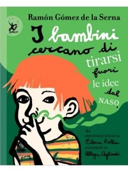 I bambini cercano di tirarsi fuori le idee dal naso - Gomez De La Serna Ramon - Illustrazioni Allegra Agliardi