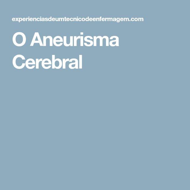O Aneurisma Cerebral