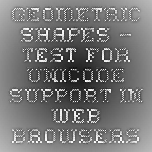 Geometric Shapes – Test for Unicode support in Web browsers