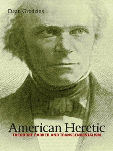 American Heretic: Theodore Parker and Transcendentalism by Dean Grodzins. $40.34. Publisher: University of North Carolina Press (November 25, 2002). Author: Dean Grodzins. 656 pages