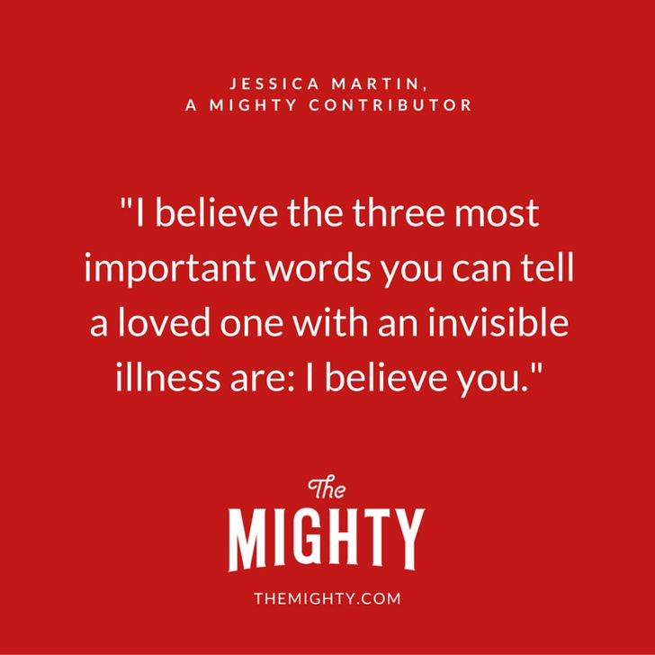 The three most important words you can tell a loved one with an invisible illness: I believe you.