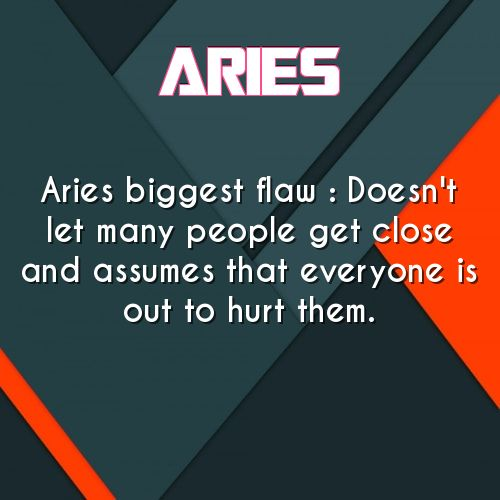 #aries biggest flaw: doesn't let many people get close and assumes that everyone is out to get them.
