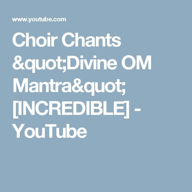 "Choir Chants ""Divine OM Mantra"" [INCREDIBLE] - YouTube"