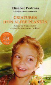 Criatures d'un altre planeta : crònica d'una lluita contra la síndrome de Rett / Elisabet Pedrosa Topogràfic: 616.895 PED #novetatsCRAIUBMedicina