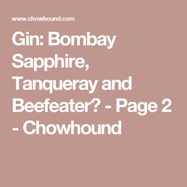 Gin: Bombay Sapphire, Tanqueray and Beefeater? - Page 2 - Chowhound