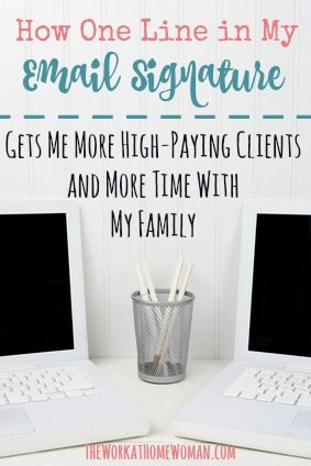 How One Line in My Email Signature Gets Me More High-Paying Clients and More Time With My Family | The Work at Home Woman