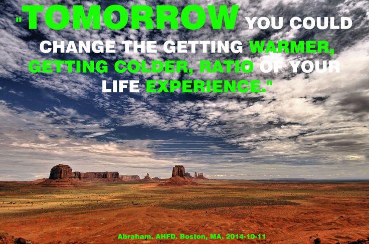 """""""Mañana podrías cambiar las proporciones de te estás calentando, te estás enfriando, de tu experiencia de vida."""""""