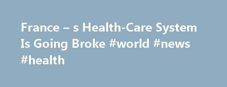 """France – s Health-Care System Is Going Broke #world #news #health http://health.remmont.com/france-s-health-care-system-is-going-broke-world-news-health/  France's Health-Care System Is Going Broke Anita Manfredi got nine massages and 18 mud baths at a luxury spa in November. The French government paid two-thirds of the $1,022 bill. """"The treatment has done me a lot of good,"""" says Manfredi, a French retiree who suffers from arthritis and enjoys a three-week retreat at the..."""