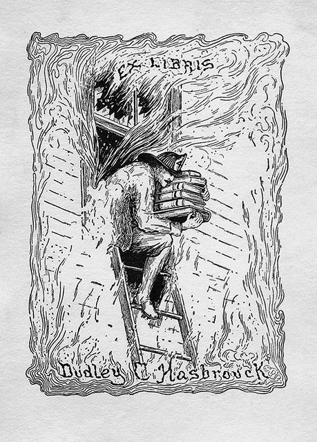 Bookplate of Dudley C. Hasbrouck Description: States, 'Ex Libris Dudley C. Hasbrouck;' depicts a fireman rescuing a stack of books by climbing out of a flaming window. Unsigned.   Format: 1 print, b&w, 10 x 7 cm.   Source: Pratt Institute Libraries, Special Collections 473 (sc00487)