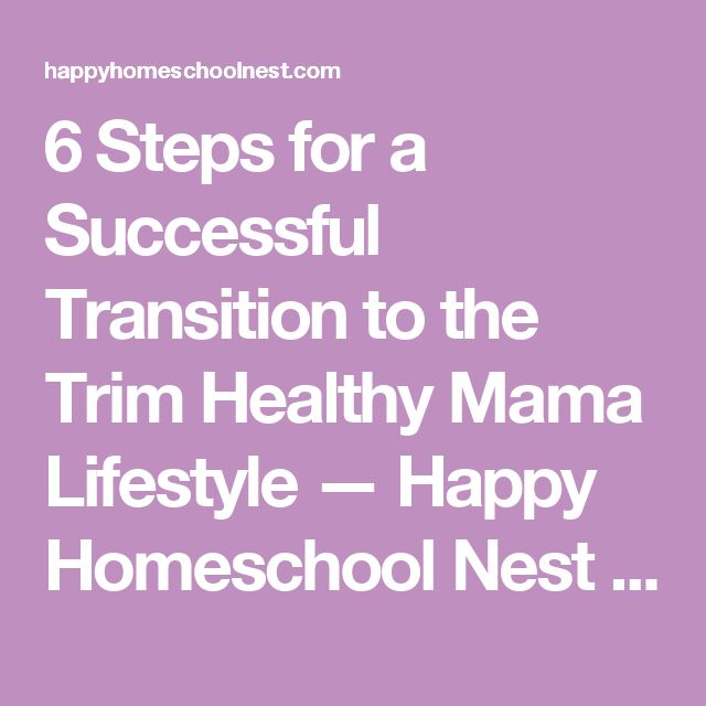 6 Steps for a Successful Transition to the Trim Healthy Mama Lifestyle — Happy Homeschool Nest ~ Balancing Home & Homeschool