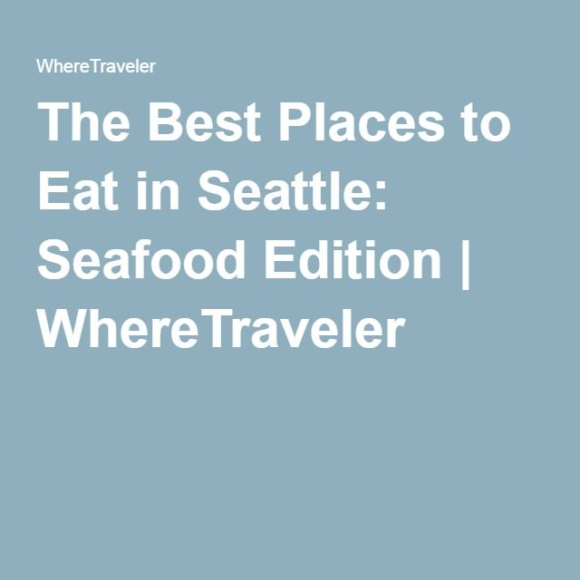 The Best Places to Eat in Seattle: Seafood Edition | WhereTraveler