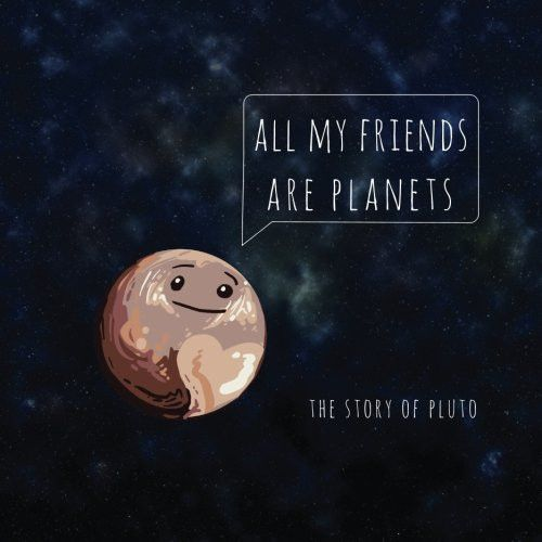 All My Friends Are Planets: The Story of Pluto