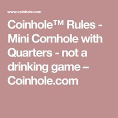 Coinhole™ Rules - Mini Cornhole with Quarters - not a drinking game – Coinhole.com
