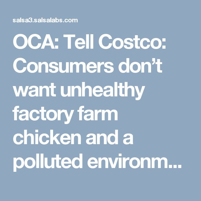 OCA: Tell Costco: Consumers don't want unhealthy factory farm chicken and a polluted environment. Please invest in organic regenerative poultry farming instead!