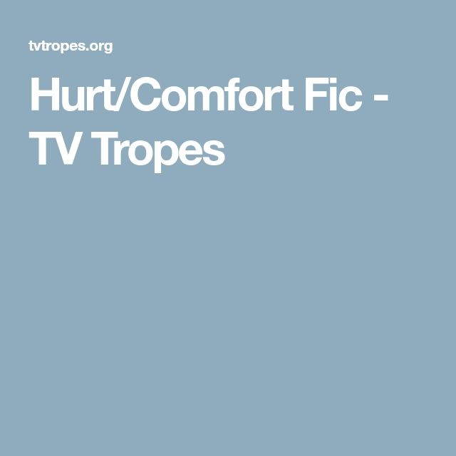 Hurt/Comfort Fic - TV Tropes
