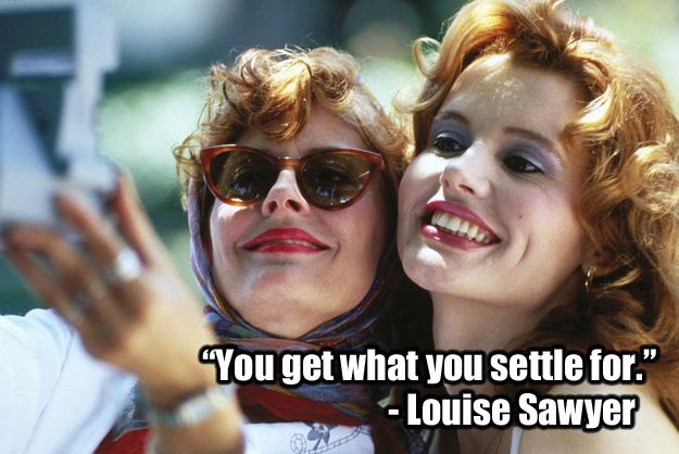 Thelma & Louise (1991) | 22 Of The Most Powerful Quotes Of Our Time