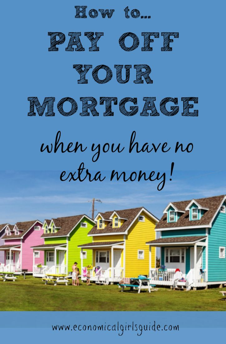 Pay off your mortgage when you have no extra money! | Economical Girl's Guide