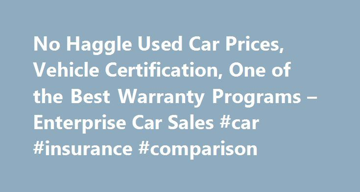 No Haggle Used Car Prices, Vehicle Certification, One of the Best Warranty Programs – Enterprise Car Sales #car #insurance #comparison http://car.remmont.com/no-haggle-used-car-prices-vehicle-certification-one-of-the-best-warranty-programs-enterprise-car-sales-car-insurance-comparison/  #rental car prices # Enterprise Car Sales The Enterprise Difference – The Perfect Used Car Package For the past 50 years, Enterprise Car Sales has been selling cars only one way. We select great vehicles –…
