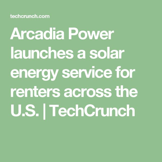 Arcadia Power launches a solar energy service for renters across the U.S.  |  TechCrunch
