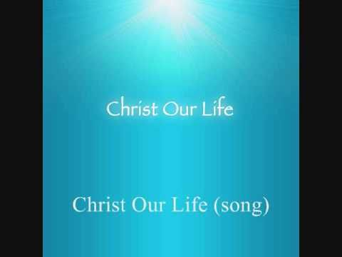 Christ Our Life (song) by Christ Our Life.