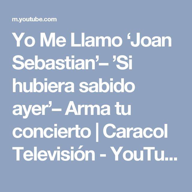 Yo Me Llamo 'Joan Sebastian'– 'Si hubiera sabido ayer'– Arma tu concierto   Caracol Televisión - YouTube