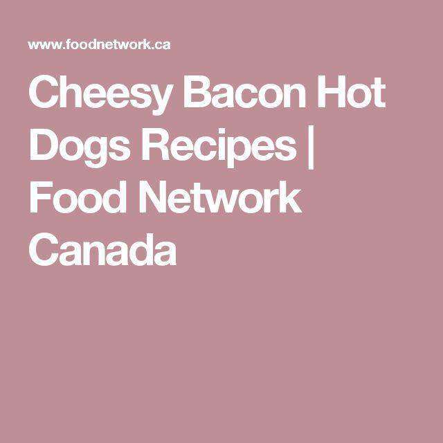 Cheesy Bacon Hot Dogs Recipes | Food Network Canada