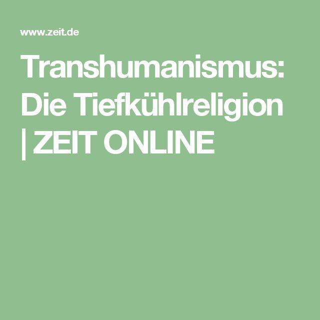 Transhumanismus: Die Tiefkühlreligion |ZEIT ONLINE