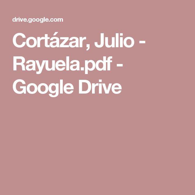 Cortázar, Julio - Rayuela.pdf - Google Drive