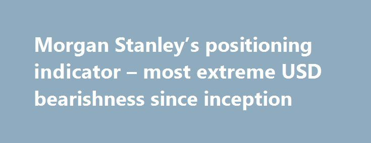 Morgan Stanley's positioning indicator – most extreme USD bearishness since inception http://betiforexcom.livejournal.com/26666884.html  This is a tiny snippet from Morgan Stanley's 'FX Pulse' for the week. Its their 'Bottom Line', so it's a worthwhile snippet! Bottom line: And, adding a bit - this is trade MS put on (July 14) on a 'money where mouth is' basis - it's a long USD trade.The post Morgan Stanley's positioning indicator – most extreme USD bearishness since inception appeared first…