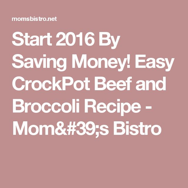 Start 2016 By Saving Money! Easy CrockPot Beef and Broccoli Recipe - Mom's Bistro