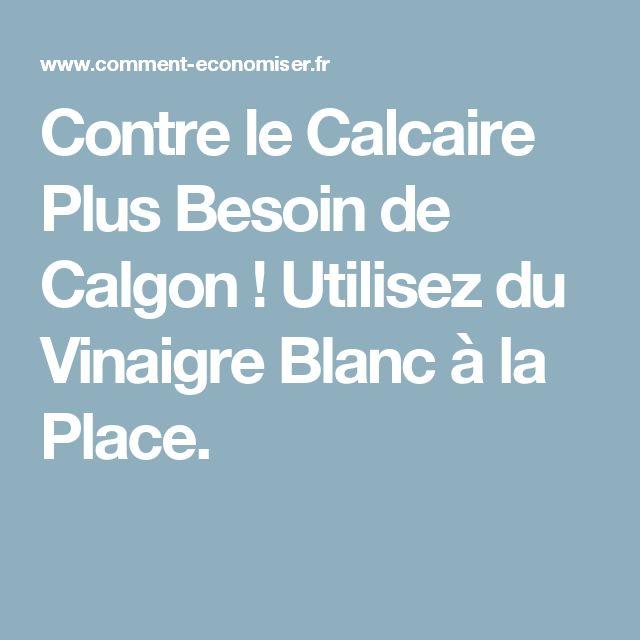 Contre le Calcaire Plus Besoin de Calgon ! Utilisez du Vinaigre Blanc à la Place.
