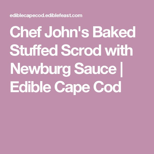 Chef John's Baked Stuffed Scrod with Newburg Sauce | Edible Cape Cod