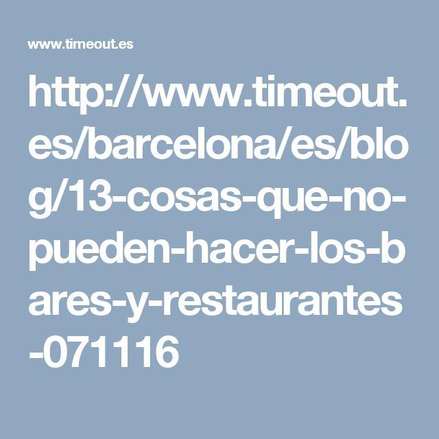 http://www.timeout.es/barcelona/es/blog/13-cosas-que-no-pueden-hacer-los-bares-y-restaurantes-071116