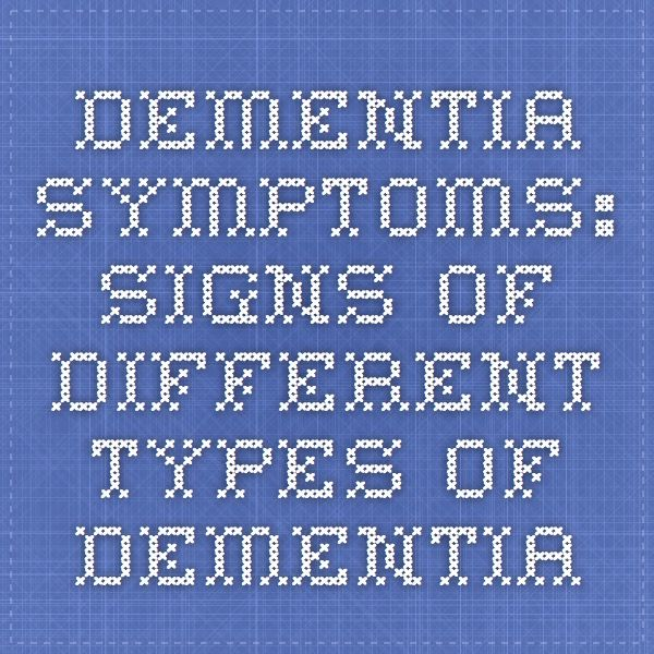 Dementia Symptoms: Signs of Different Types of Dementia