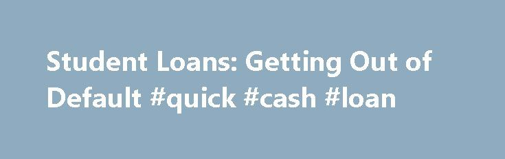 Student Loans: Getting Out of Default #quick #cash #loan http://loan.remmont.com/student-loans-getting-out-of-default-quick-cash-loan/  #student loan default # Behind on student loan payments? Learn how to get out of default. If you are more than 270 days behind in your student loan payments, you are considered in default. Getting out of default is key to dealing with student loans. Many repayment plans and most postponement options require that you…The post Student Loans: Getting Out of…