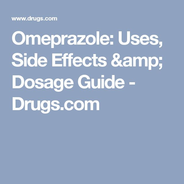 Omeprazole: Uses, Side Effects & Dosage Guide - Drugs.com