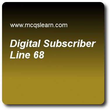 Digital Subscriber Line Quizzes: computer networks Quiz 68 Questions and Answers - Practice networking quizzes based questions and answers to study digital subscriber line quiz with answers. Practice MCQs to test learning on digital subscriber line, satellite networks, electronic mail, sonet network, congestion control quizzes. Online digital subscriber line worksheets has study guide as distance of symmetric digital subscriber line (sdsl) is, answer key with answers as 18000, 12000, 10000..