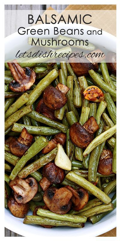 VEGETARIAN: Balsamic Garlic Roasted Green Beans and Mushrooms Recipe | And easy but elegant side dish for almost any dinner!