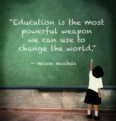 """""""Education is the most powerful weapon we can use to change the world"""" -Nelson Mandela"""