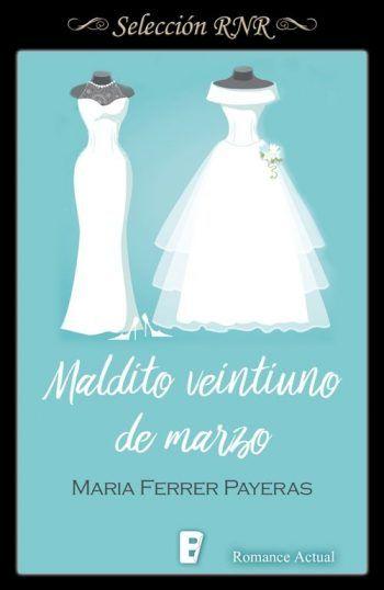 Maldito veintiuno de marzo // María Ferrer Payeras // Novela romántica de Selección BdB // Romance actual // Selección RNR
